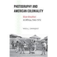 Photography and American Coloniality by Granqvist, Raoul J., 9781611862362