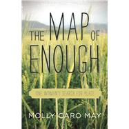 The Map of Enough One Woman's Search for Place by May, Molly, 9781619022362