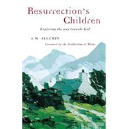 Resurrection's Children: Exploring the Way Towards God by Allchin, A. M., 9781853112362