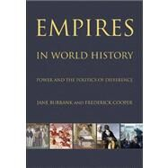 Empires in World History by Burbank, Jane; Cooper, Frederick, 9780691152363