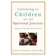 Listening to Children on the Spiritual Journey : Guidance for Those Who Teach and Nurture by Stonehouse, Catherine, 9780801032363