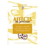 Affects As Process: An Inquiry into the Centrality of Affect in Psychological Life by Jones,Joseph M., 9781138872363