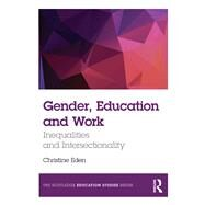 Gender, Education and Work: Inequalities and Intersectionality by Eden; Christine, 9781138942363