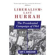 Liberalism's Last Hurrah by Donaldson, Gary A., 9781510702363