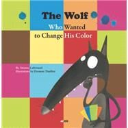 The Wolf Who Wanted to Change His Color by Lallemand, Orianne; Thuillier, Eleonore, 9782733832363