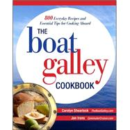 The Boat Galley Cookbook: 800 Everyday Recipes and Essential Tips for Cooking Aboard 800 Everyday Recipes and Essential Tips for Cooking Aboard by Shearlock, Carolyn; Irons, Jan, 9780071782364