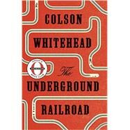 The Underground Railroad (Oprah's Book Club): A Novel by Whitehead, Colson, 9780385542364