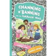 Channing O'banning and the Turquoise Trail by Spady, Angela; Lyon, Tammie, 9780718032364