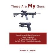 These Are My Guns by Jordan, Robert L., 9780996162364