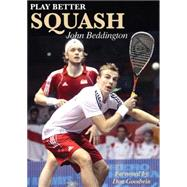 Play Better Squash by Beddington, John; Goodwin, Don, 9781782812364