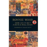 How Can It Be? A Rock & Roll Diary by Wood, Ronnie, 9781905662364