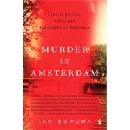 Murder in Amsterdam : Liberal Europe, Islam, and the Limits of Tolerance by Buruma, Ian, 9780143112365