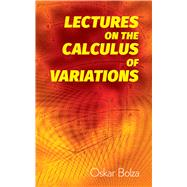 Lectures on the Calculus of Variations by Bolza, Oskar, 9780486822365
