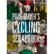 Paul Smith's Cycling Scrapbook by Smith, Paul; Williams, Richard (CON), 9780500292365