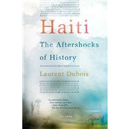 Haiti: The Aftershocks of History by Dubois, Laurent, 9781250002365
