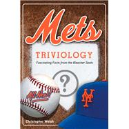 Mets Triviology: Fascinating Facts from the Bleacher Seats by Walsh, Christopher, 9781629372365