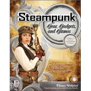 Steampunk Gear, Gadgets, and Gizmos : A Maker's Guide to Creating Modern Artifacts by Willeford, Thomas, 9780071762366