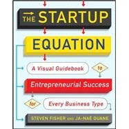 The Startup Equation: A Visual Guidebook to Building Your Startup by Fisher, Steve; Duane, Ja-Nae, 9780071832366