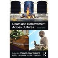 Death and Bereavement Across Cultures: Second edition by Parkes; Colin Murray, 9780415522366