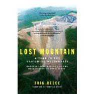 Lost Mountain : A Year in the Vanishing Wilderness Radical Strip Mining and the Devastation Ofappalachia