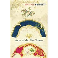 Anna of the Five Towns by Bennett, Arnold, 9781784872366