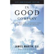 In Good Company: The Fast Track from the Corporate World to Poverty, Chastity, and Obedience by Martin, James S. J., 9781580512367