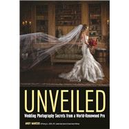 Unveiled Wedding Photography Secrets from a World-Renowned Pro by Marcus, Andy, 9781682032367