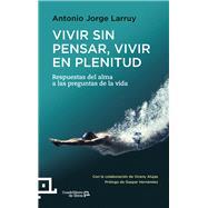 Vivir sin pensar, Vivir en plenitud by Larruy, Antonio Jorge; Alujas, Vicenc (COL); Hernandez, Gaspar; Prades, Gema, 9788416012367