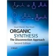 Organic Synthesis : The Disconnection Approach by Warren, Stuart; Wyatt, Paul, 9780470712368