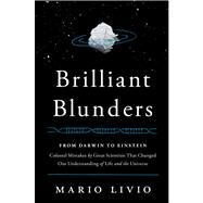 Brilliant Blunders From Darwin to Einstein - Colossal Mistakes by Great Scientists That Changed Our Understanding of Life and the Universe by Livio, Mario, 9781439192368