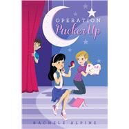 Operation Pucker Up by Alpine, Rachele, 9781481432368