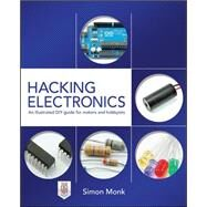Hacking Electronics: An Illustrated DIY Guide for Makers and Hobbyists by Monk, Simon, 9780071802369