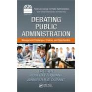 Debating Public Administration: Management Challenges, Choices, and Opportunities by Durant; Robert F., 9781466502369