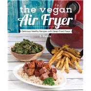 The Vegan Air Fryer The Healthier Way to Enjoy Deep-Fried Flavors by Fields, JL, 9781941252369