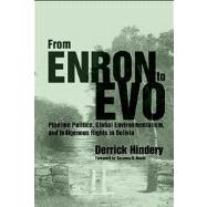 From Enron to Evo: Pipeline Politics, Global Environmentalism, and Indigenous Rights in Bolivia by Hindery, Derrick; Hecht, Susanna B., 9780816502370