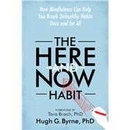 The Here-and-now Habit by Byrne, Hugh G., Ph.D.; Brach, Tara, Ph.D., 9781626252370
