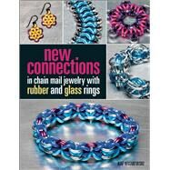 New Connections in Chain Mail Jewelry with Rubber and Glass Rings by Wisniewski, Kat, 9781627002370