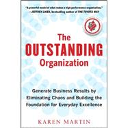 The Outstanding Organization: Generate Business Results by Eliminating Chaos and Building the Foundation for Everyday Excellence by Martin, Karen, 9780071782371