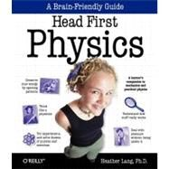 Head First Physics : A Learner's Companion to Mechanics and Practical Physics by Lang, Heather, 9780596102371