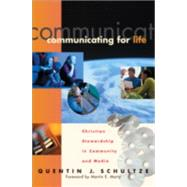 Communicating for Life : Christian Stewardship in Community and Media by Schultze, Quentin J., 9780801022371