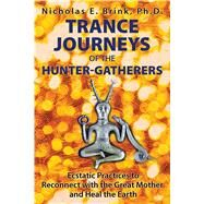 Trance Journeys of the Hunter-Gatherers by Brink, Nicholas E., 9781591432371