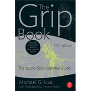 The Grip Book: The Studio GripÆs Essential Guide by Uva; Michael, 9780415842372