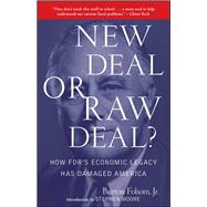 New Deal or Raw Deal? : How FDR's Economic Legacy Has Damaged America by Folsom, Burton W., 9781416592372