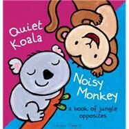 Quiet Koala, Noisy Monkey A Book of Jungle Opposites by Slegers, Liesbet, 9781605372372