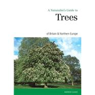 A Naturalist's Guide to the Trees of Britain & Northern Europe by Cleave, Andrew, 9781909612372
