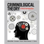 Criminological Theory A Brief Introduction by Miller, J. Mitchell; Schreck, Christopher J.; Tewksbury, Richard; Barnes, J.C., 9780133512373