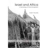 Israel and Africa: A Genealogy of Moral Geography by Yacobi; Haim, 9781138902374