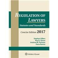 Regulation of Lawyers Statutes and Standards, Concise Edition, 2017 Supplement by Gillers, Stephen; Simon, Roy D.; Perlman, Andrew M.; Remus, Dana, 9781454882374