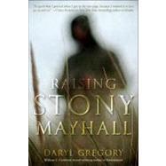 Raising Stony Mayhall by Gregory, Daryl, 9780345522375