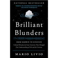 Brilliant Blunders From Darwin to Einstein - Colossal Mistakes by Great Scientists That Changed Our Understanding of Life and the Universe by Livio, Mario, 9781439192375